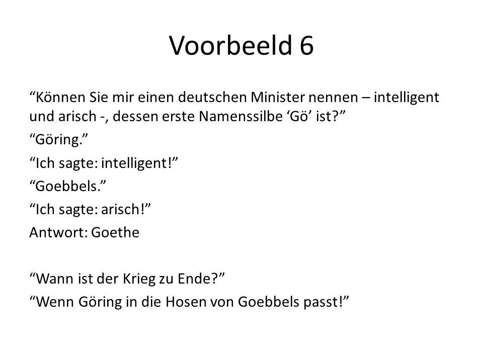 Voorbeeld 6 Können Sie mir einen deutschen Minister nennen – intelligent und arisch -, dessen erste Namenssilbe Gö ist? Göring. Ich sagte: intelligent