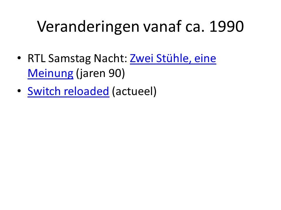 Veranderingen vanaf ca. 1990 RTL Samstag Nacht: Zwei Stühle, eine Meinung (jaren 90)Zwei Stühle, eine Meinung Switch reloaded (actueel) Switch reloade