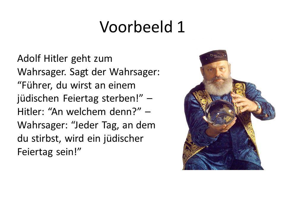 Voorbeeld 1 Adolf Hitler geht zum Wahrsager. Sagt der Wahrsager: Führer, du wirst an einem jüdischen Feiertag sterben! – Hitler: An welchem denn? – Wa