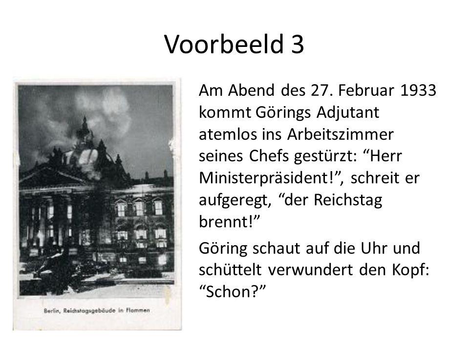 Voorbeeld 3 Am Abend des 27. Februar 1933 kommt Görings Adjutant atemlos ins Arbeitszimmer seines Chefs gestürzt: Herr Ministerpräsident!, schreit er