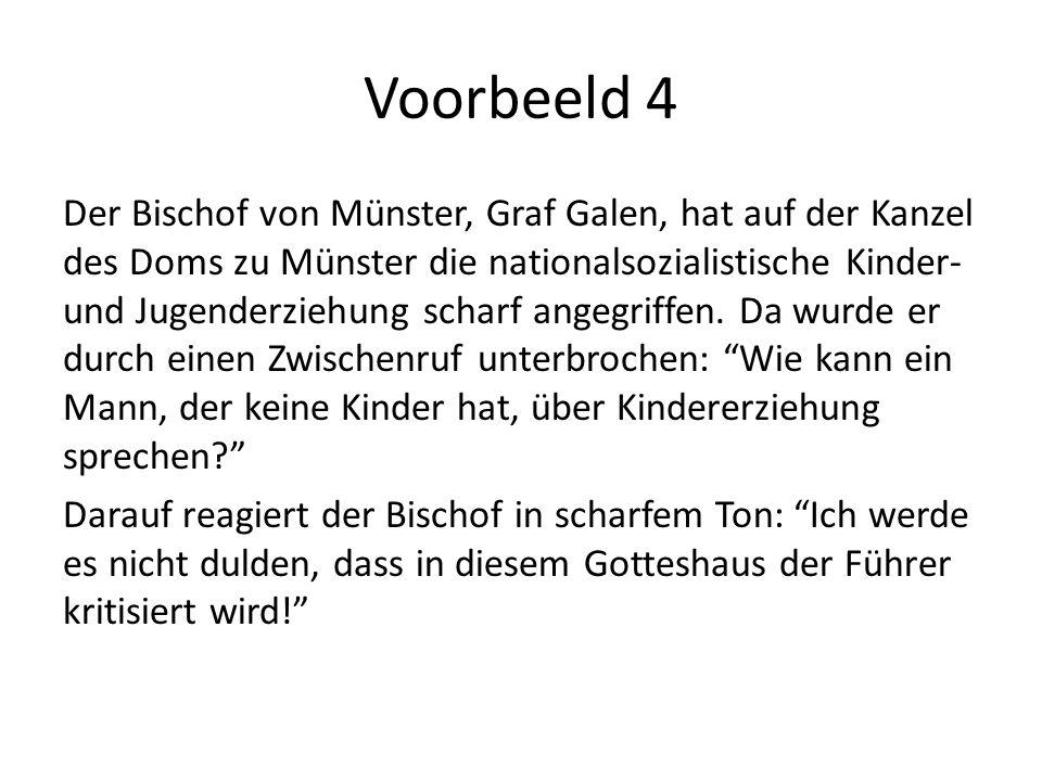 Voorbeeld 4 Der Bischof von Münster, Graf Galen, hat auf der Kanzel des Doms zu Münster die nationalsozialistische Kinder- und Jugenderziehung scharf