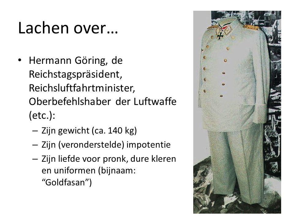Lachen over… Hermann Göring, de Reichstagspräsident, Reichsluftfahrtminister, Oberbefehlshaber der Luftwaffe (etc.): – Zijn gewicht (ca. 140 kg) – Zij