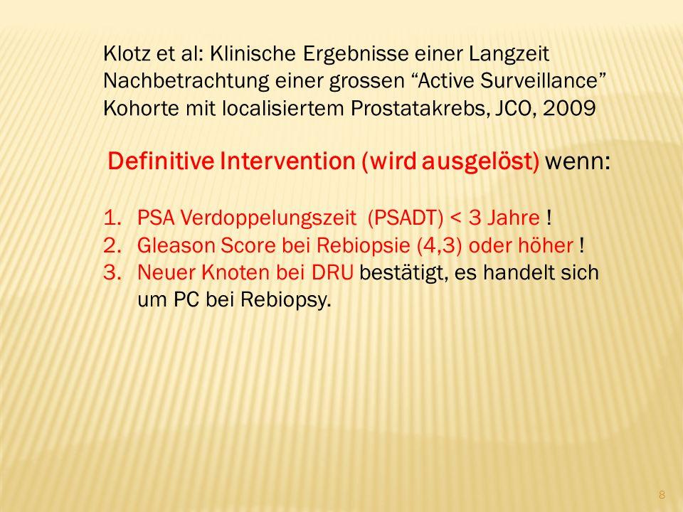 Definitive Intervention (wird ausgelöst) wenn: 1.PSA Verdoppelungszeit (PSADT) < 3 Jahre .
