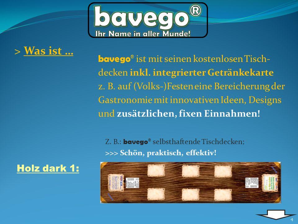 4 > Was ist … Z. B.: bavego ® selbsthaftende Tischdecken; >>> Schön, praktisch, effektiv! bavego ® ist mit seinen kostenlosen Tisch- decken inkl. inte