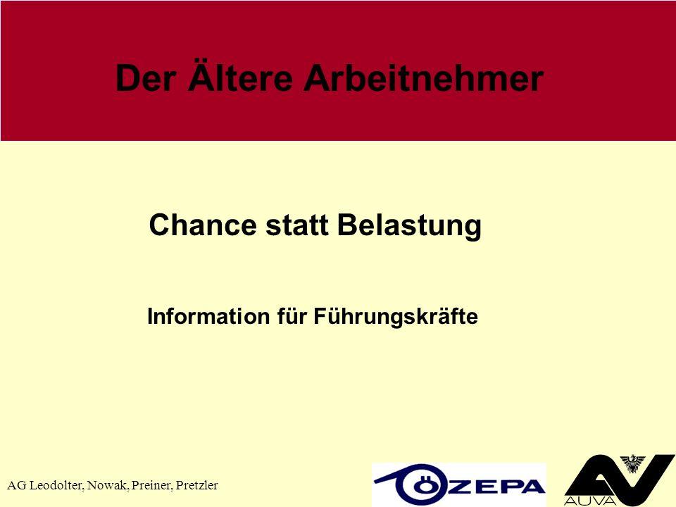 AG Leodolter, Nowak, Preiner, Pretzler Der Ältere Arbeitnehmer Chance statt Belastung Information für Führungskräfte