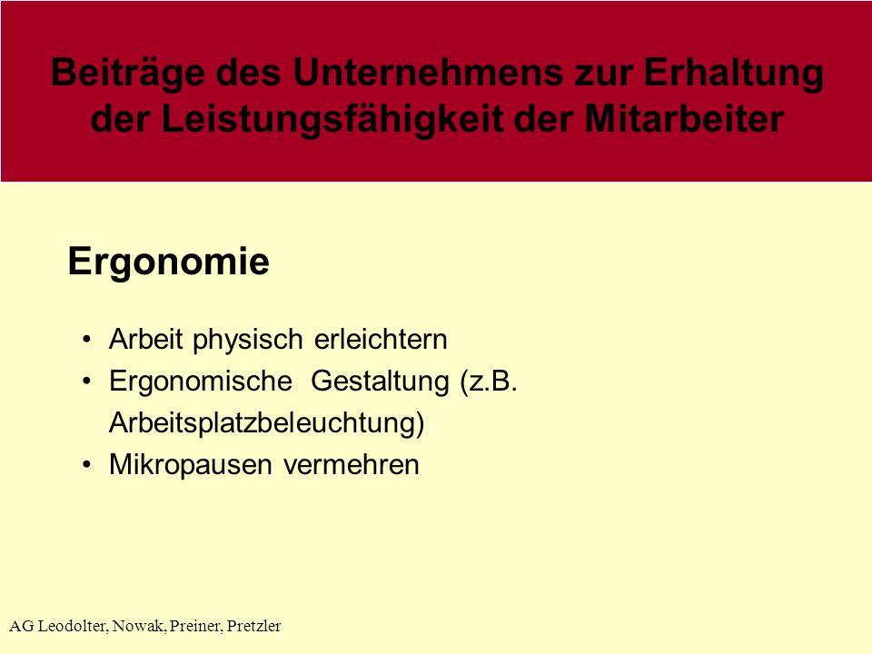 AG Leodolter, Nowak, Preiner, Pretzler Ergonomie Arbeit physisch erleichtern Ergonomische Gestaltung (z.B. Arbeitsplatzbeleuchtung) Mikropausen vermeh