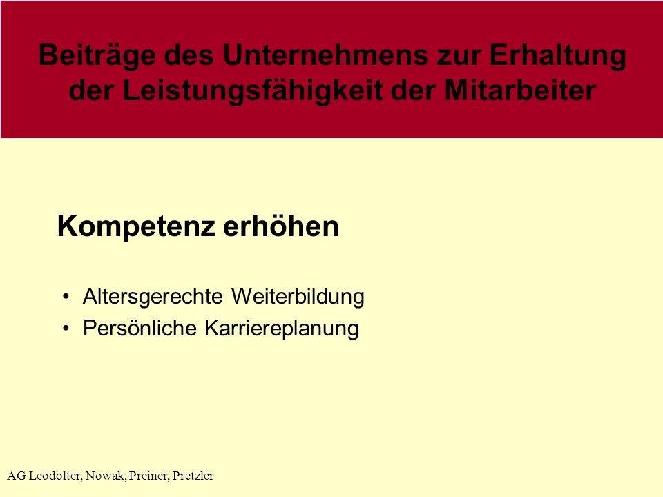 AG Leodolter, Nowak, Preiner, Pretzler Kompetenz erhöhen Altersgerechte Weiterbildung Persönliche Karriereplanung Beiträge des Unternehmens zur Erhalt