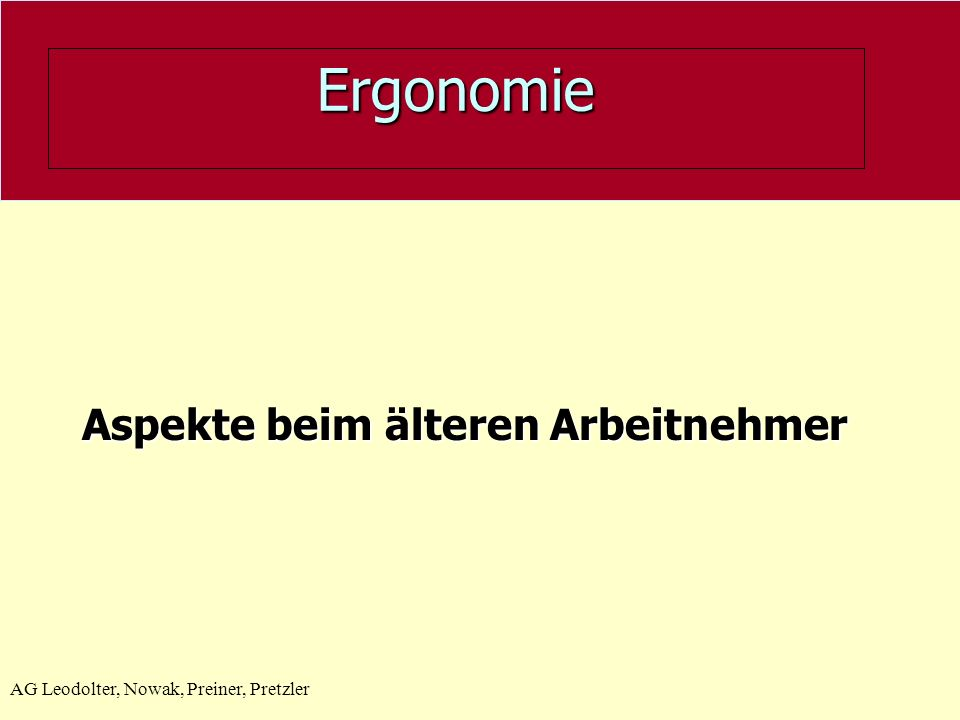 AG Leodolter, Nowak, Preiner, Pretzler Ergonomie Aspekte beim älteren Arbeitnehmer