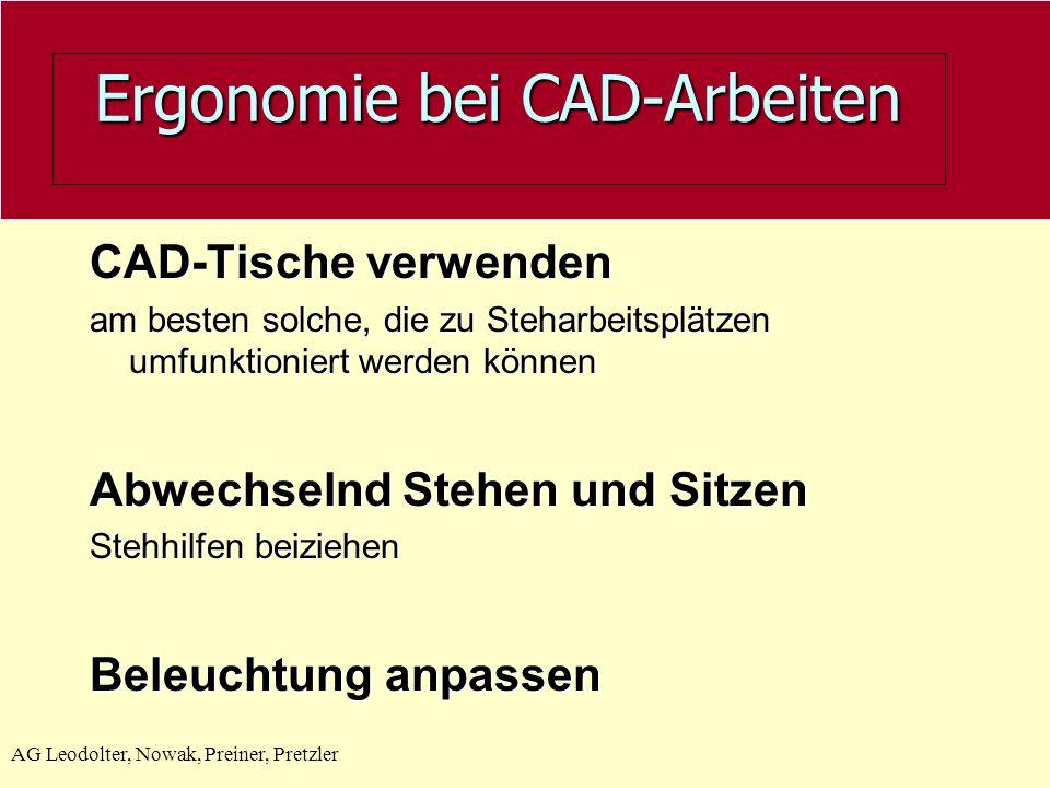 AG Leodolter, Nowak, Preiner, Pretzler Ergonomie bei CAD-Arbeiten CAD-Tische verwenden am besten solche, die zu Steharbeitsplätzen umfunktioniert werden können Abwechselnd Stehen und Sitzen Stehhilfen beiziehen Beleuchtung anpassen