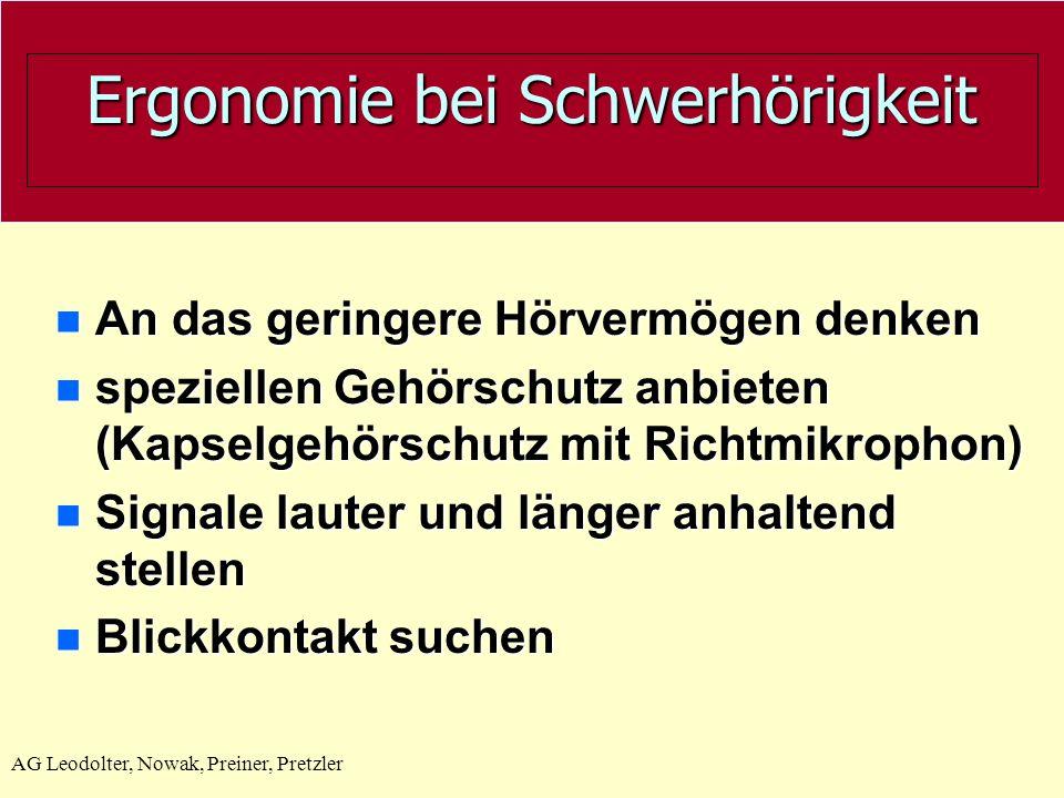 AG Leodolter, Nowak, Preiner, Pretzler Ergonomie bei Schwerhörigkeit n An das geringere Hörvermögen denken n speziellen Gehörschutz anbieten (Kapselge