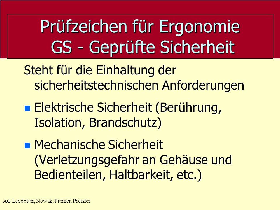 AG Leodolter, Nowak, Preiner, Pretzler Prüfzeichen für Ergonomie GS - Geprüfte Sicherheit GS- Geprüfte Sicherheit Steht für die Einhaltung der sicherh