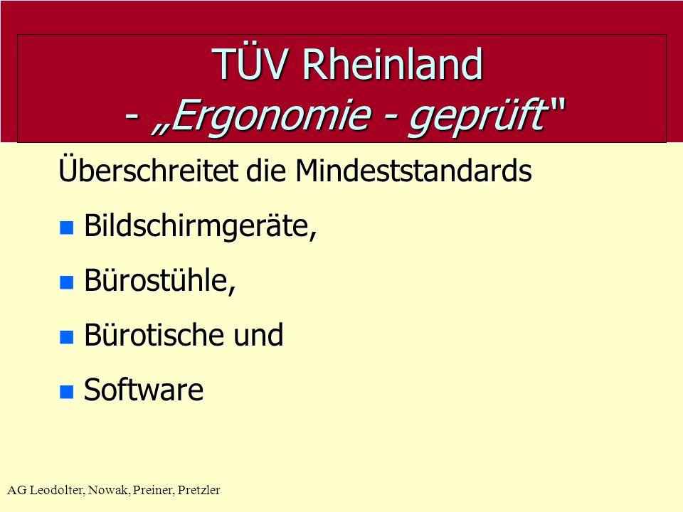 AG Leodolter, Nowak, Preiner, Pretzler TÜV Rheinland - Ergonomie - geprüft TÜV Rheinland - Ergonomie - geprüft GS- Geprüfte Sicherheit Steht für die E