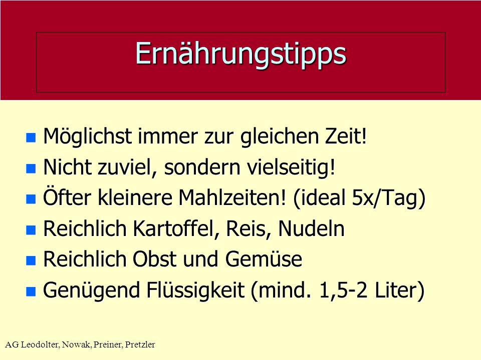 AG Leodolter, Nowak, Preiner, Pretzler Ernährungstipps n Möglichst immer zur gleichen Zeit! n Nicht zuviel, sondern vielseitig! n Öfter kleinere Mahlz