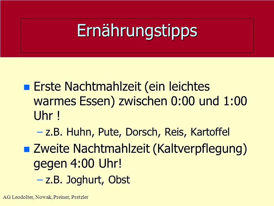 AG Leodolter, Nowak, Preiner, Pretzler Ernährungstipps n Erste Nachtmahlzeit (ein leichtes warmes Essen) zwischen 0:00 und 1:00 Uhr ! –z.B. Huhn, Pute