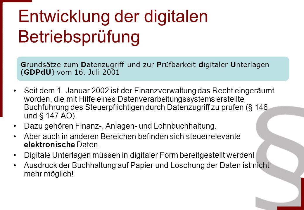 Entwicklung der digitalen Betriebsprüfung Seit dem 1. Januar 2002 ist der Finanzverwaltung das Recht eingeräumt worden, die mit Hilfe eines Datenverar