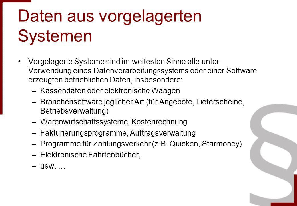 Daten aus vorgelagerten Systemen Vorgelagerte Systeme sind im weitesten Sinne alle unter Verwendung eines Datenverarbeitungssystems oder einer Softwar