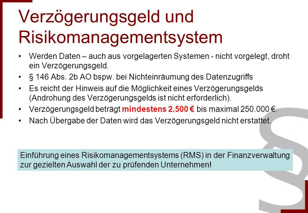 Verzögerungsgeld und Risikomanagementsystem Werden Daten – auch aus vorgelagerten Systemen - nicht vorgelegt, droht ein Verzögerungsgeld. § 146 Abs. 2