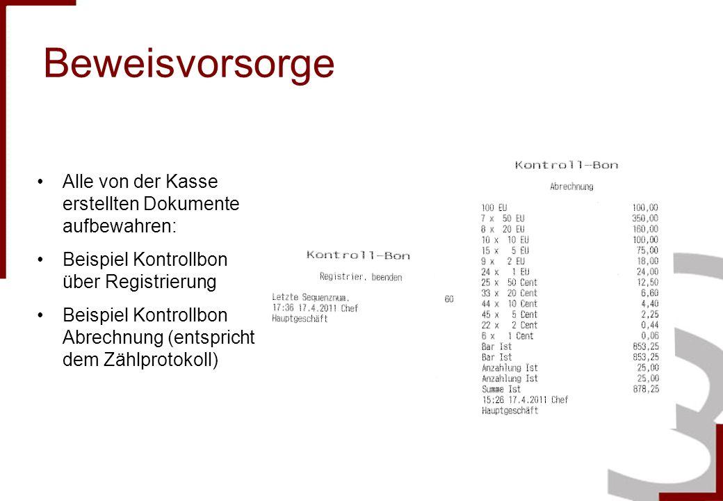 Beweisvorsorge Alle von der Kasse erstellten Dokumente aufbewahren: Beispiel Kontrollbon über Registrierung Beispiel Kontrollbon Abrechnung (entspricht dem Zählprotokoll)