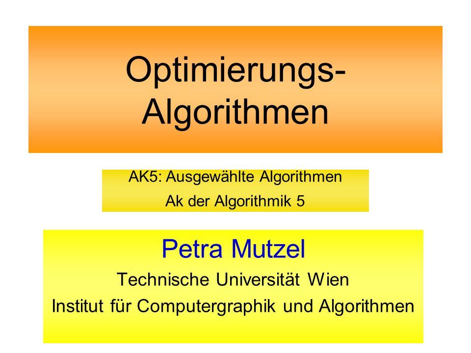 Optimierungs- Algorithmen Petra Mutzel Technische Universität Wien Institut für Computergraphik und Algorithmen AK5: Ausgewählte Algorithmen Ak der Al