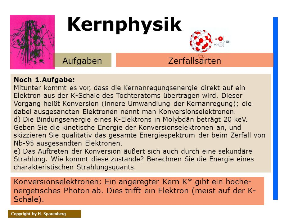 AufgabenZerfallsarten Copyright by H. Sporenberg Noch 1.Aufgabe: Mitunter kommt es vor, dass die Kernanregungsenergie direkt auf ein Elektron aus der