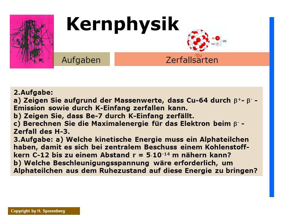 AufgabenZerfallsarten Copyright by H. Sporenberg 2.Aufgabe: a) Zeigen Sie aufgrund der Massenwerte, dass Cu-64 durch + - - - Emission sowie durch K-Ei