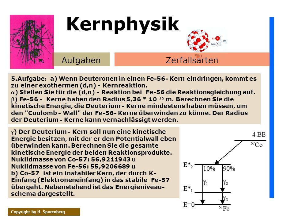 AufgabenZerfallsarten Copyright by H. Sporenberg ) Der Deuterium - Kern soll nun eine kinetische Energie besitzen, mit der er den Potentialwall eben ü