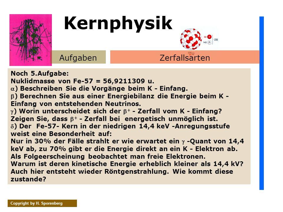 AufgabenZerfallsarten Copyright by H. Sporenberg Noch 5.Aufgabe: Nuklidmasse von Fe-57 = 56,9211309 u. ) Beschreiben Sie die Vorgänge beim K - Einfang