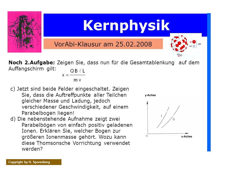 Kernphysik VorAbi-Klausur am 25.02.2008 Copyright by H. Sporenberg Noch 2.Aufgabe: Zeigen Sie, dass nun für die Gesamtablenkung auf dem Auffangschirm