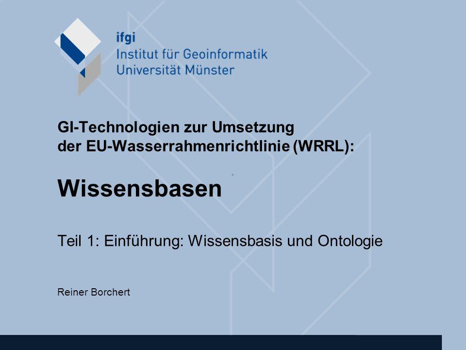 GI-Technologien zur Umsetzung der EU-Wasserrahmenrichtlinie (WRRL): Wissensbasen Teil 1: Einführung: Wissensbasis und Ontologie Reiner Borchert