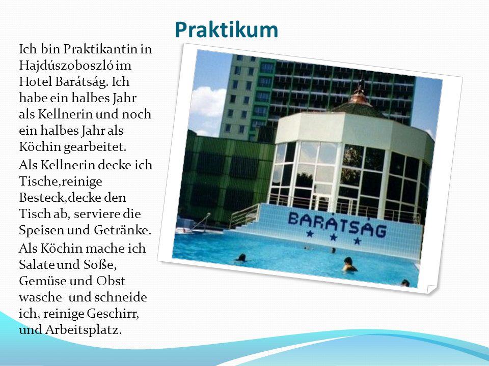 Praktikum Ich bin Praktikantin in Hajdúszoboszló im Hotel Barátság.