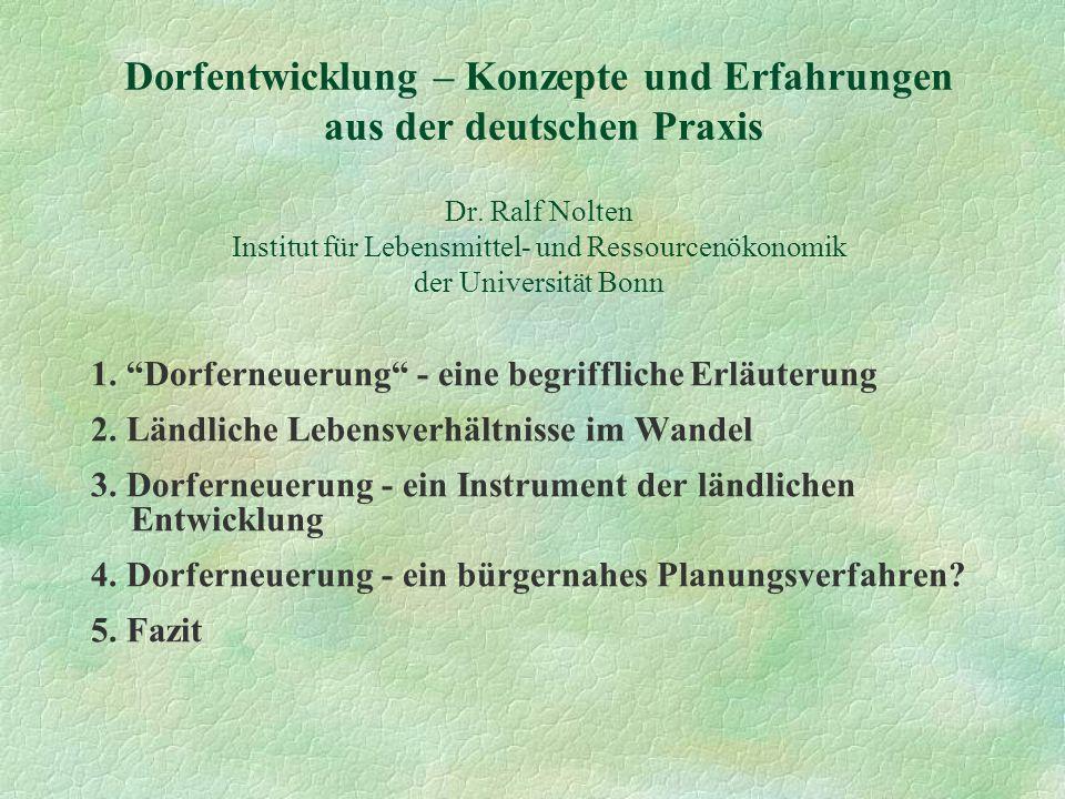 Dorfentwicklung – Konzepte und Erfahrungen aus der deutschen Praxis Dr. Ralf Nolten Institut für Lebensmittel- und Ressourcenökonomik der Universität
