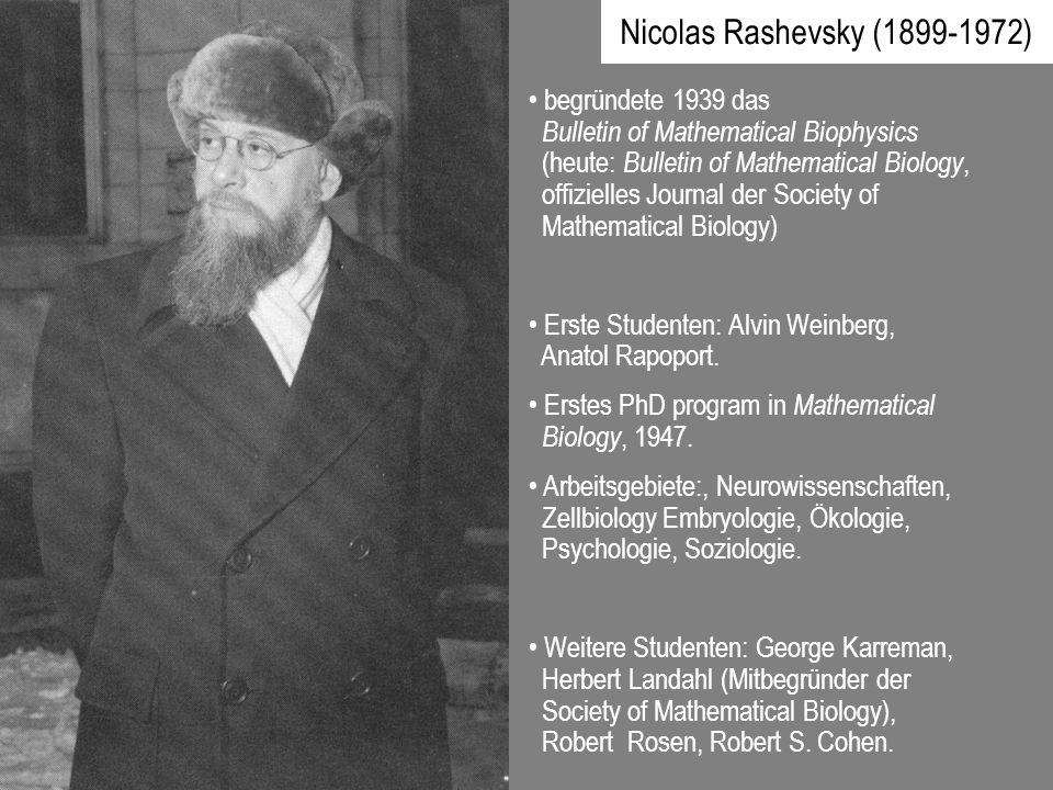 Nicolas Rashevsky (1899-1972) begründete 1939 das Bulletin of Mathematical Biophysics (heute: Bulletin of Mathematical Biology, offizielles Journal de