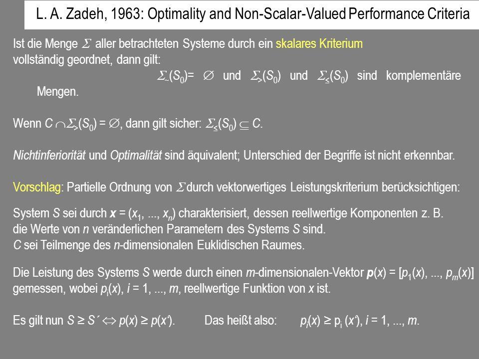 L. A. Zadeh, 1963: Optimality and Non-Scalar-Valued Performance Criteria Ist die Menge aller betrachteten Systeme durch ein skalares Kriterium vollstä