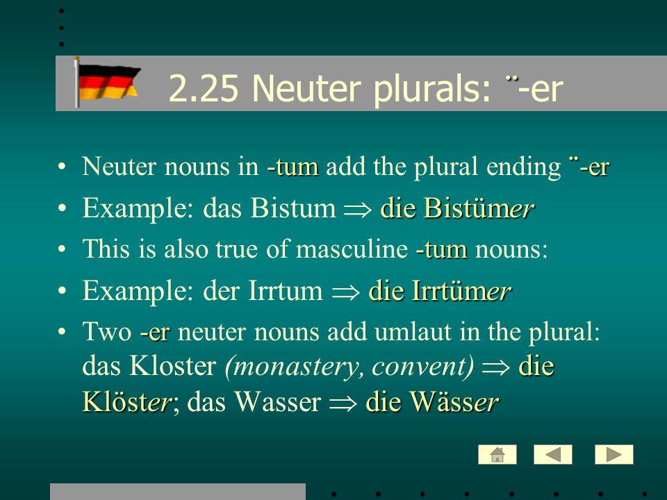 ¨ 2.25 Neuter plurals: ¨ -er -tum¨-erNeuter nouns in -tum add the plural ending ¨-er die BistümerExample: das Bistum die Bistümer -tumThis is also tru