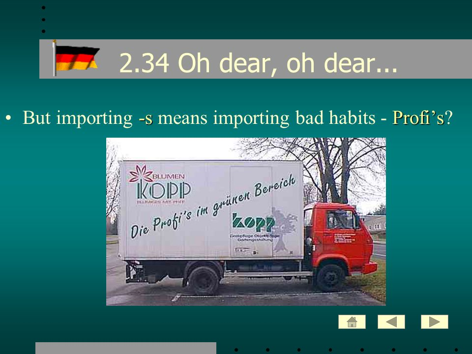 2.34 Oh dear, oh dear... -sProfisBut importing -s means importing bad habits - Profis?