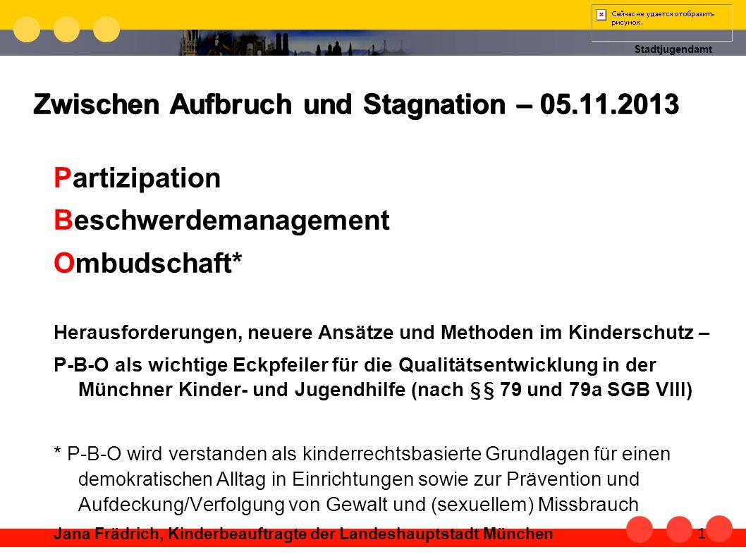 Stadtjugendamt Zwischen Aufbruch und Stagnation – 05.11.2013 Partizipation Beschwerdemanagement Ombudschaft* Herausforderungen, neuere Ansätze und Met