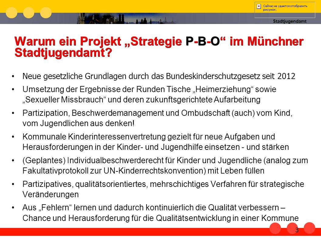 Stadtjugendamt Warum ein Projekt Strategie P-B-O im Münchner Stadtjugendamt? Neue gesetzliche Grundlagen durch das Bundeskinderschutzgesetz seit 2012