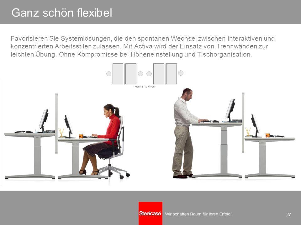 27 hoch flexibel… Ganz schön flexibel Favorisieren Sie Systemlösungen, die den spontanen Wechsel zwischen interaktiven und konzentrierten Arbeitsstile