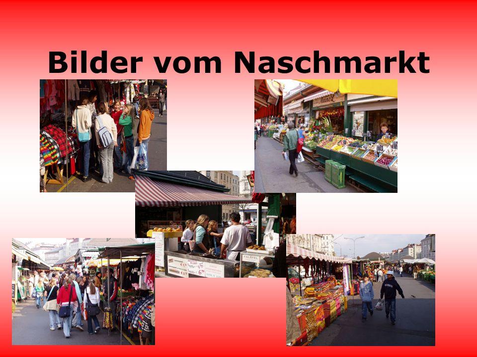 Naschmarkt Der Naschmarkt war cool, wir bekamen unser tägliches Essensgeld und gingen in den Naschmarkt und sahen uns mal um.