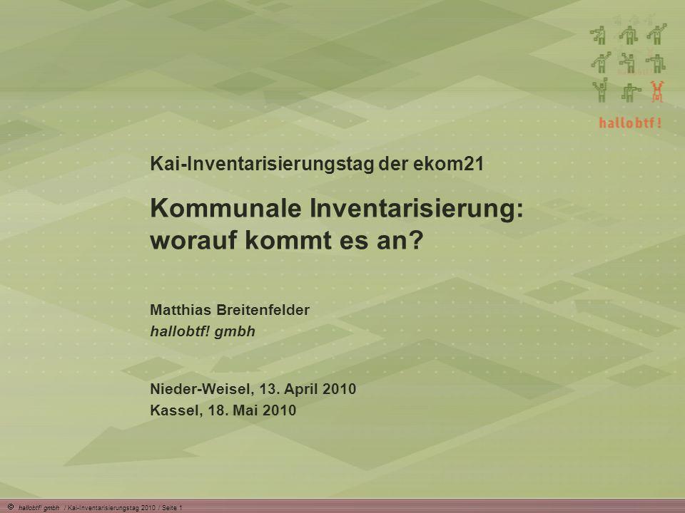 hallobtf! gmbh / Kai-Inventarisierungstag 2010 / Seite 1 Kai-Inventarisierungstag der ekom21 Kommunale Inventarisierung: worauf kommt es an? Matthias