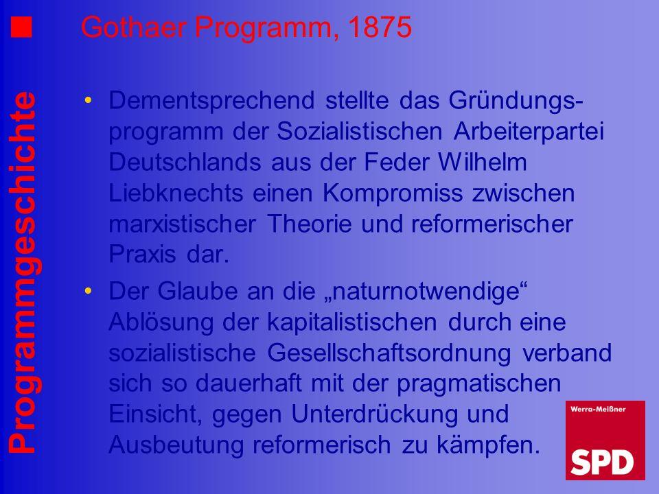 Programmgeschichte Gothaer Programm, 1875 Dementsprechend stellte das Gründungs- programm der Sozialistischen Arbeiterpartei Deutschlands aus der Fede