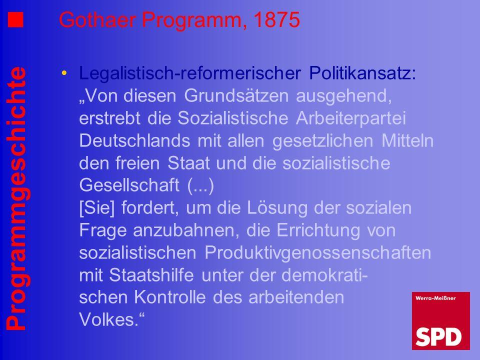 Programmgeschichte Gothaer Programm, 1875 Legalistisch-reformerischer Politikansatz: Von diesen Grundsätzen ausgehend, erstrebt die Sozialistische Arb