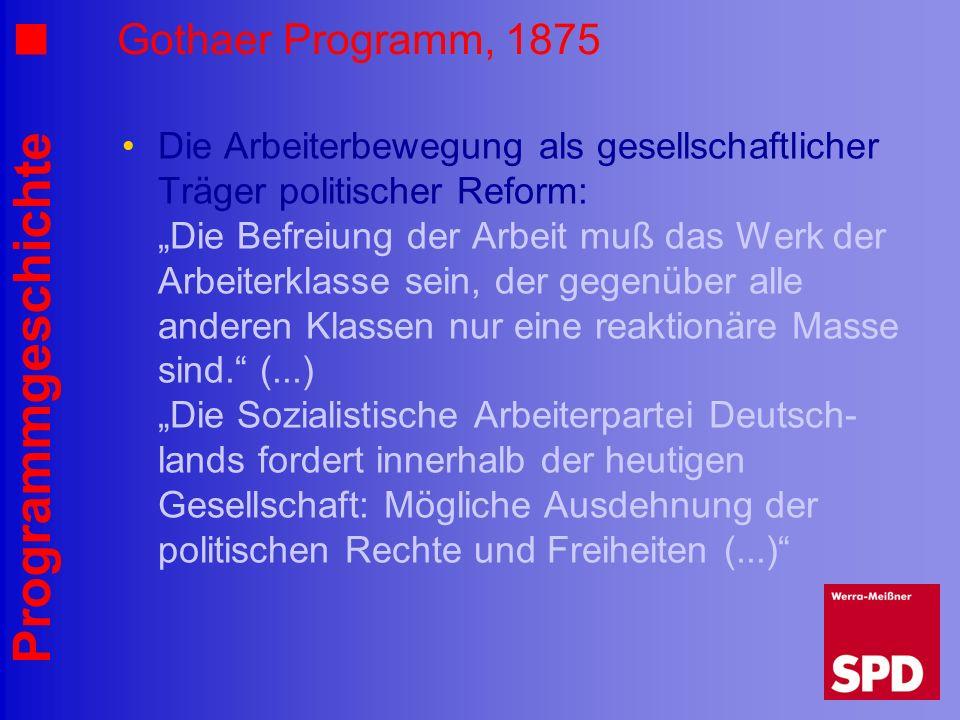 Programmgeschichte Gothaer Programm, 1875 Die Arbeiterbewegung als gesellschaftlicher Träger politischer Reform: Die Befreiung der Arbeit muß das Werk