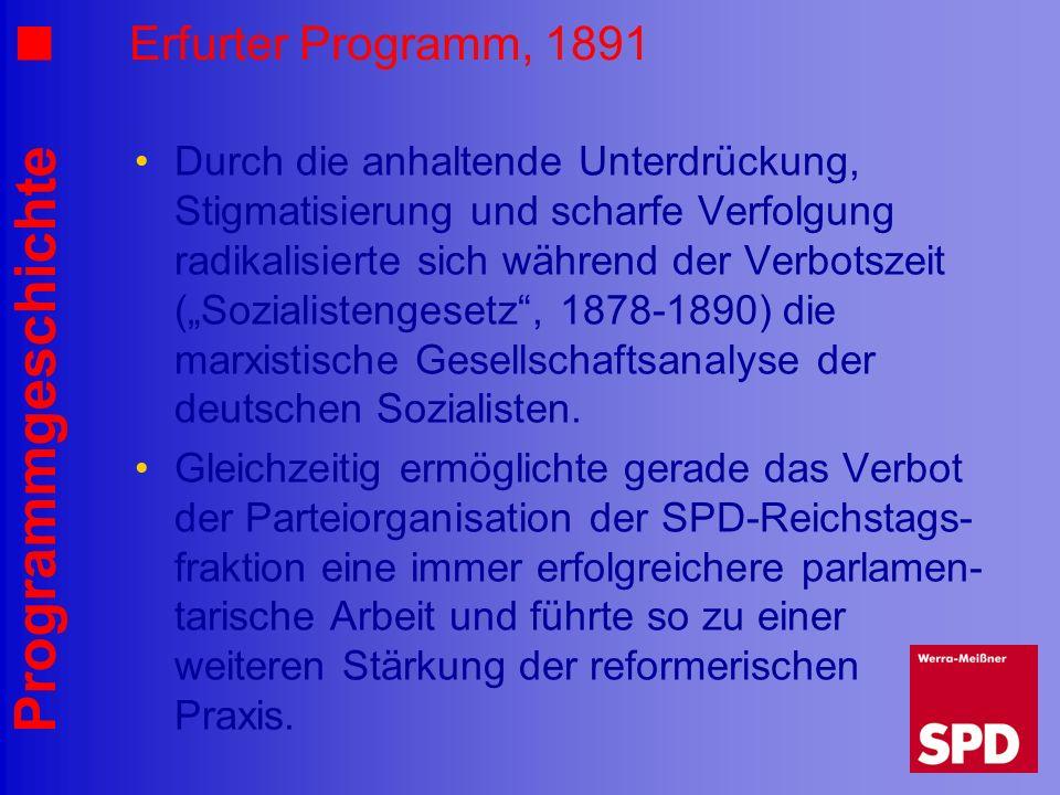 Programmgeschichte Erfurter Programm, 1891 Durch die anhaltende Unterdrückung, Stigmatisierung und scharfe Verfolgung radikalisierte sich während der