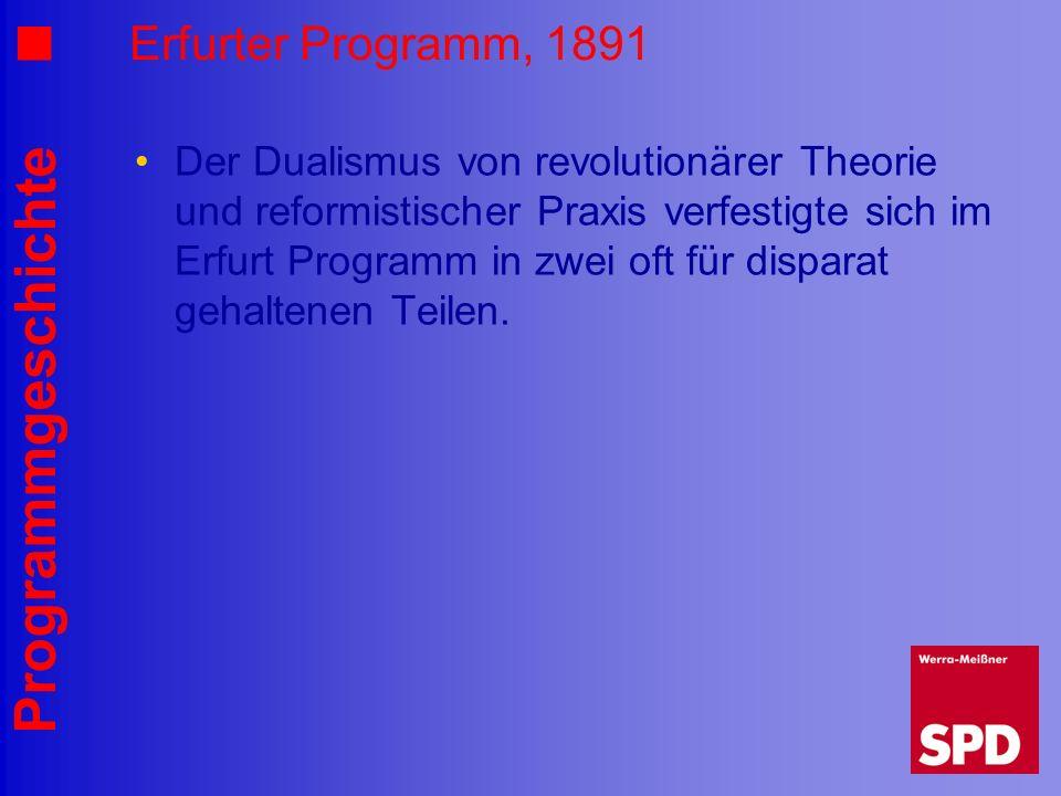 Programmgeschichte Erfurter Programm, 1891 Der Dualismus von revolutionärer Theorie und reformistischer Praxis verfestigte sich im Erfurt Programm in