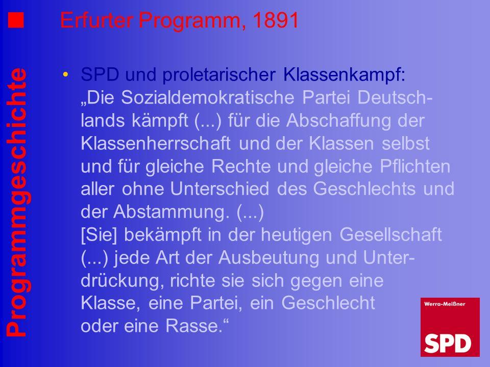 Programmgeschichte Erfurter Programm, 1891 SPD und proletarischer Klassenkampf: Die Sozialdemokratische Partei Deutsch- lands kämpft (...) für die Abs
