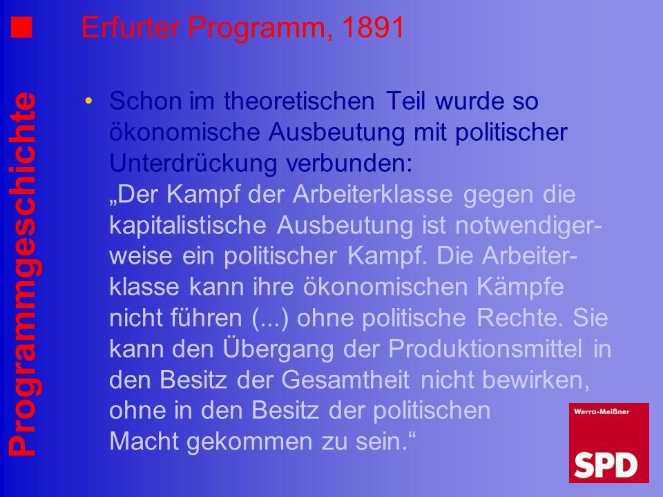 Programmgeschichte Erfurter Programm, 1891 Schon im theoretischen Teil wurde so ökonomische Ausbeutung mit politischer Unterdrückung verbunden: Der Ka