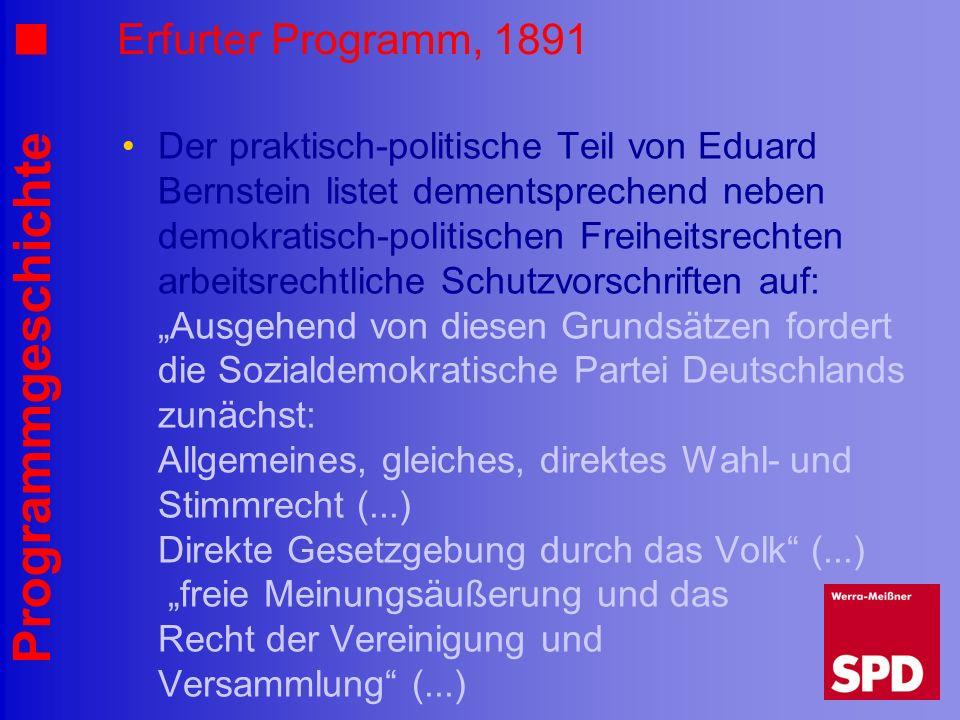 Programmgeschichte Erfurter Programm, 1891 Der praktisch-politische Teil von Eduard Bernstein listet dementsprechend neben demokratisch-politischen Fr
