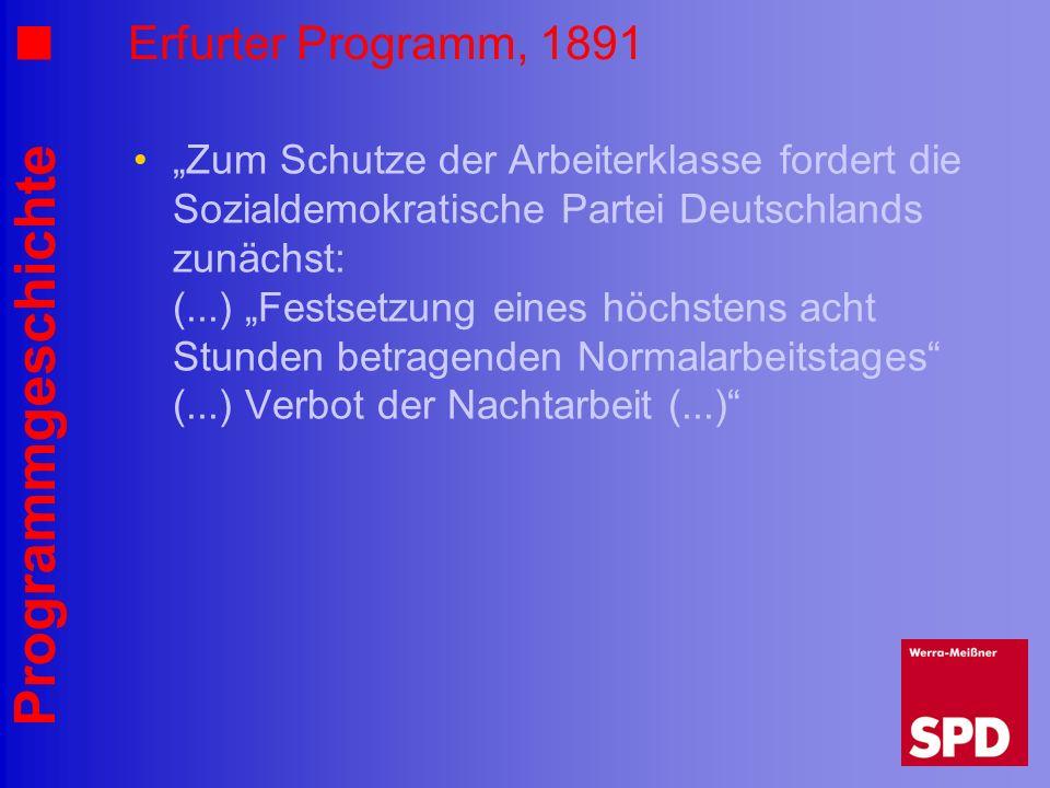 Programmgeschichte Erfurter Programm, 1891 Zum Schutze der Arbeiterklasse fordert die Sozialdemokratische Partei Deutschlands zunächst: (...) Festsetz