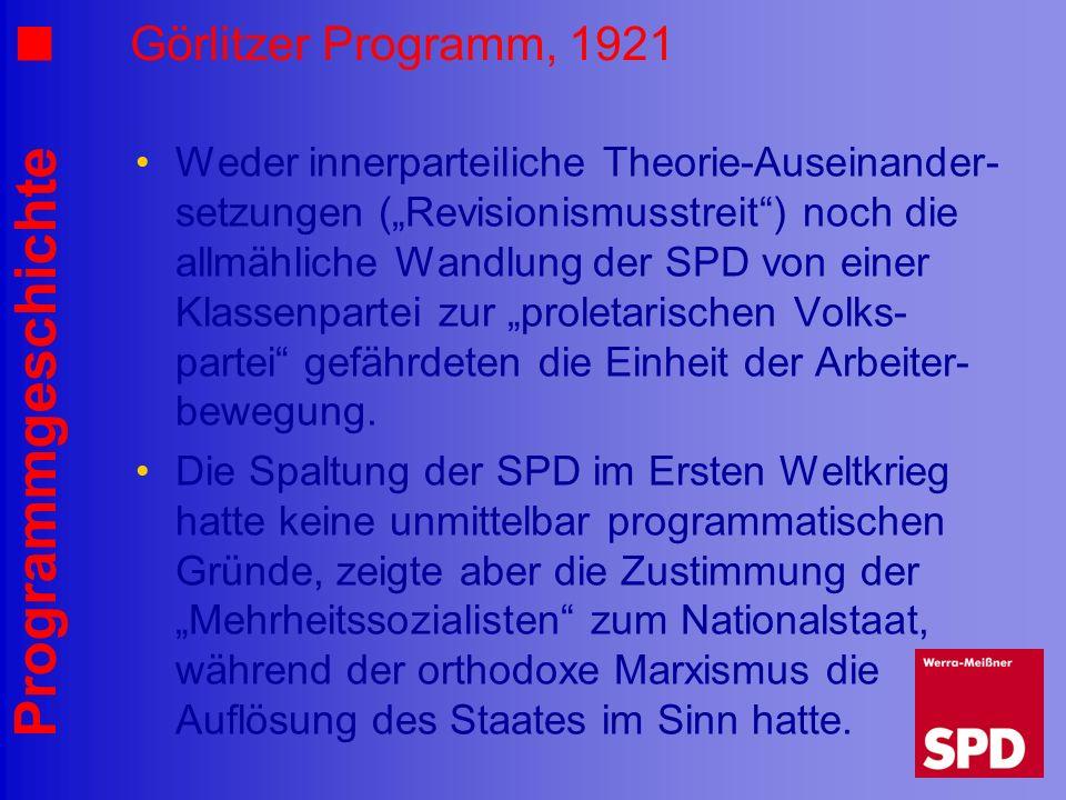 Programmgeschichte Görlitzer Programm, 1921 Weder innerparteiliche Theorie-Auseinander- setzungen (Revisionismusstreit) noch die allmähliche Wandlung
